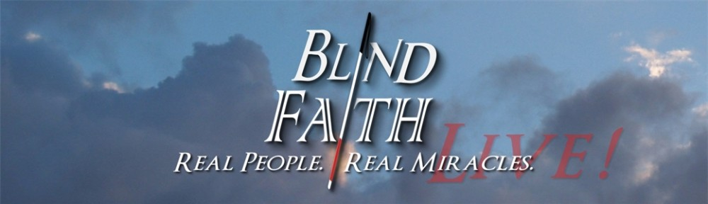 BLIND FAITH LIVE ! Real People. Real Miracles.