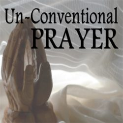 Un-Conventional Prayer